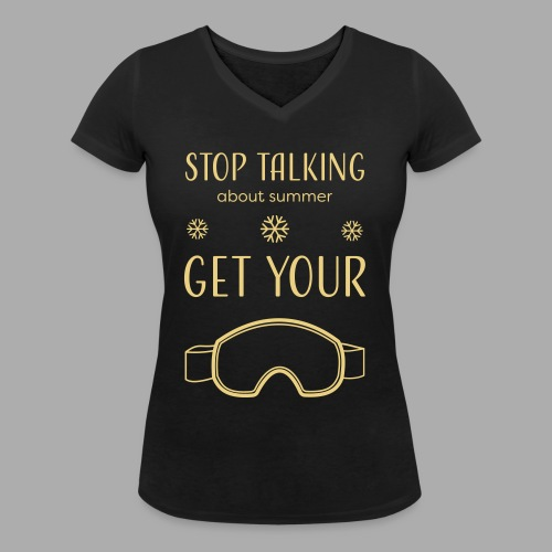 STOP TALKING ABOUT SUMMER AND GET YOUR SNOW / WINTER - Women's Organic V-Neck T-Shirt by Stanley & Stella