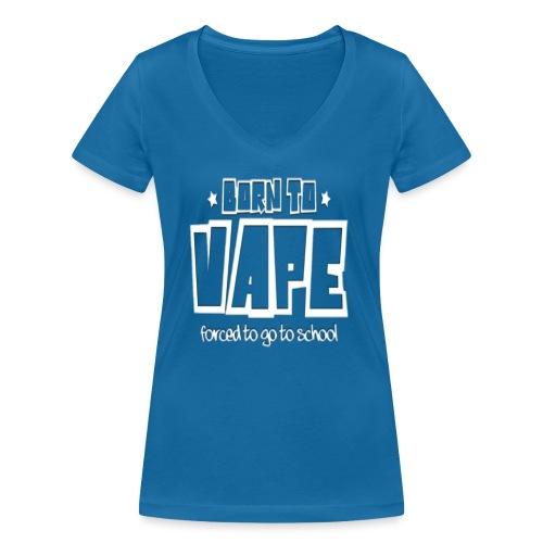 Born to vape - Women's Organic V-Neck T-Shirt by Stanley & Stella