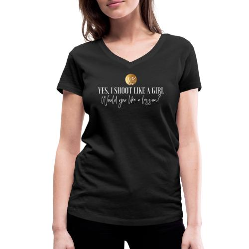 Yes, I shoot like a girl! - Women's Organic V-Neck T-Shirt by Stanley & Stella