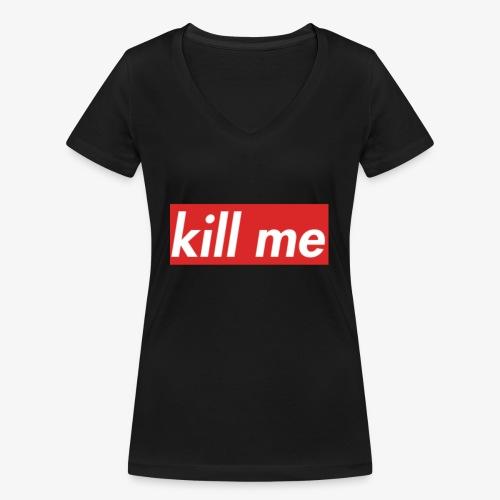 kill me - Women's Organic V-Neck T-Shirt by Stanley & Stella