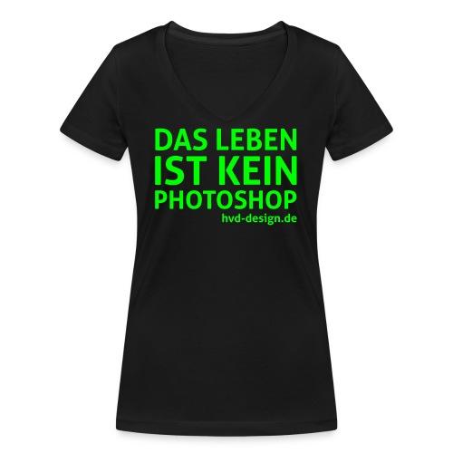 Das Leben ist kein Photoshop - Frauen Bio-T-Shirt mit V-Ausschnitt von Stanley & Stella