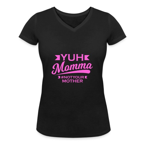 YUH MOMMA TEE - Women's Organic V-Neck T-Shirt by Stanley & Stella