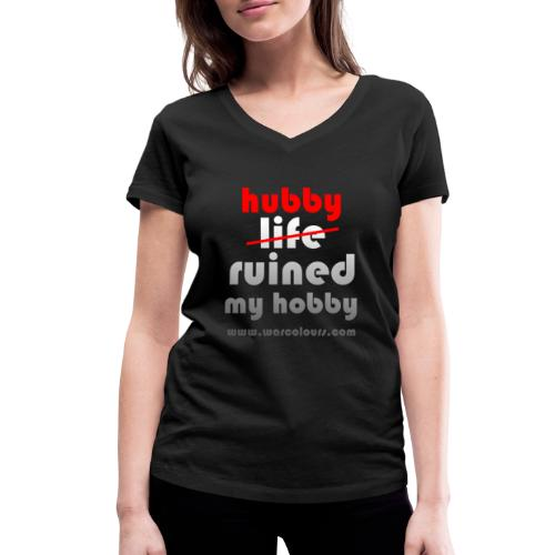 hubby ruined my hobby - Women's Organic V-Neck T-Shirt by Stanley & Stella