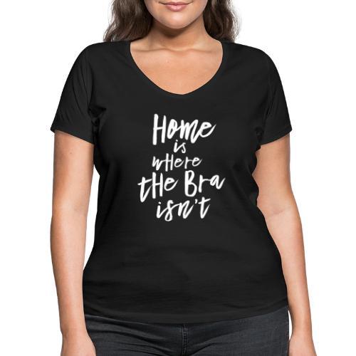Home is where the Bra isn't - Frauen Bio-T-Shirt mit V-Ausschnitt von Stanley & Stella