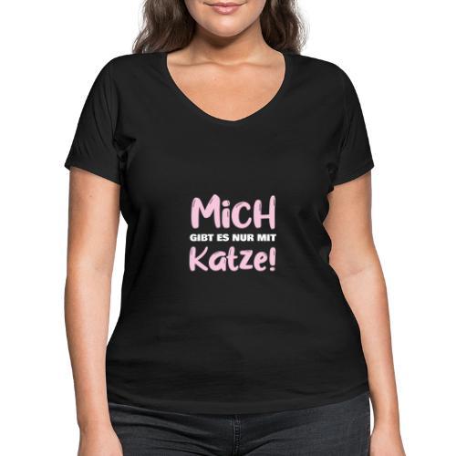 Mich gibt es nur mit Katze! Spruch Single Katze - Frauen Bio-T-Shirt mit V-Ausschnitt von Stanley & Stella