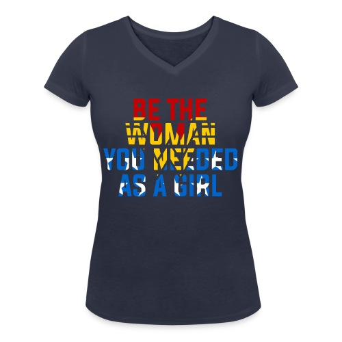Be the woman you needed as a girl - Women's Organic V-Neck T-Shirt by Stanley & Stella