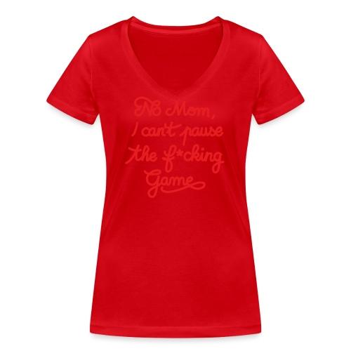 NO MOM I CAN'T PAUSE THE F* GAME! CS:GO - Women's Organic V-Neck T-Shirt by Stanley & Stella