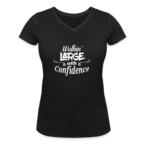 Walkin' Large With Confidence Men's Shirt - Women's Organic V-Neck T-Shirt by Stanley & Stella
