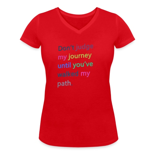 Dont judge my journey until you've walked my path - Women's Organic V-Neck T-Shirt by Stanley & Stella