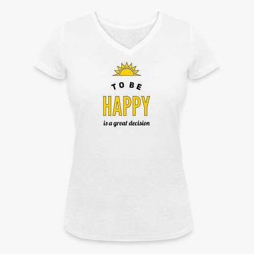 to be HAPPY is a great decision - Frauen Bio-T-Shirt mit V-Ausschnitt von Stanley & Stella