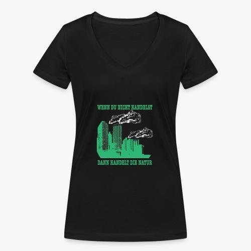 Wenn du nicht handelst, dann handelt die Natur - Frauen Bio-T-Shirt mit V-Ausschnitt von Stanley & Stella