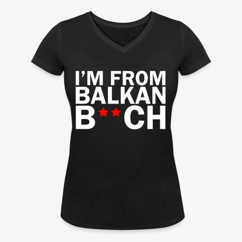 im from balkan bitch wit png - Vrouwen bio T-shirt met V-hals van Stanley & Stella