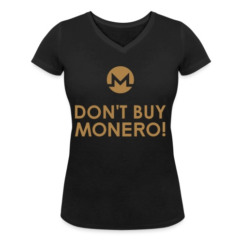 DON'T BUY MONERO! - Women's Organic V-Neck T-Shirt by Stanley & Stella