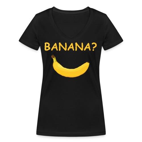 Banana? - Frauen Bio-T-Shirt mit V-Ausschnitt von Stanley & Stella
