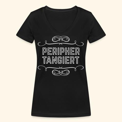lustiges Sprüche-T-Shirt Peripher tangiert - Frauen Bio-T-Shirt mit V-Ausschnitt von Stanley & Stella