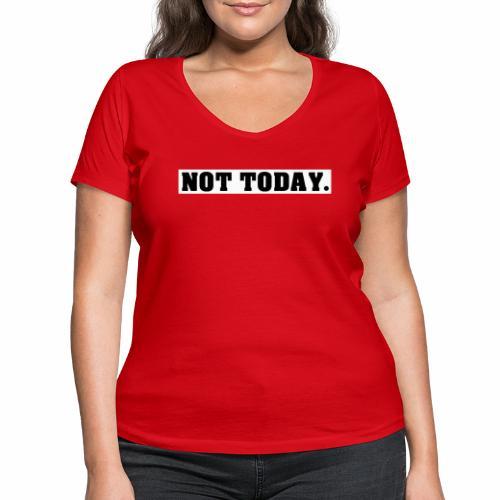 NOT TODAY Spruch Nicht heute, cool, schlicht - Frauen Bio-T-Shirt mit V-Ausschnitt von Stanley & Stella