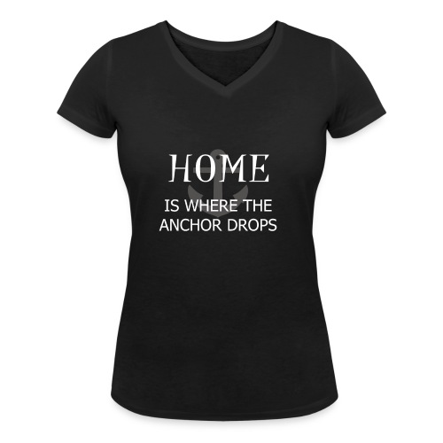 Home is where the anchor drops - Women's Organic V-Neck T-Shirt by Stanley & Stella