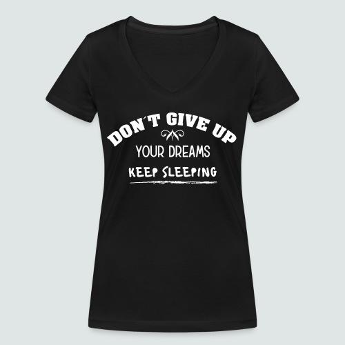 DON´T GIVE UP YOUR DREAMS - KEEP SLEEPING - Frauen Bio-T-Shirt mit V-Ausschnitt von Stanley & Stella