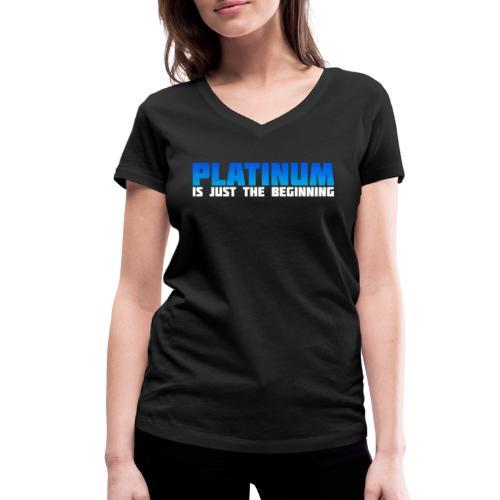 Platinum is just the beginning - Frauen Bio-T-Shirt mit V-Ausschnitt von Stanley & Stella