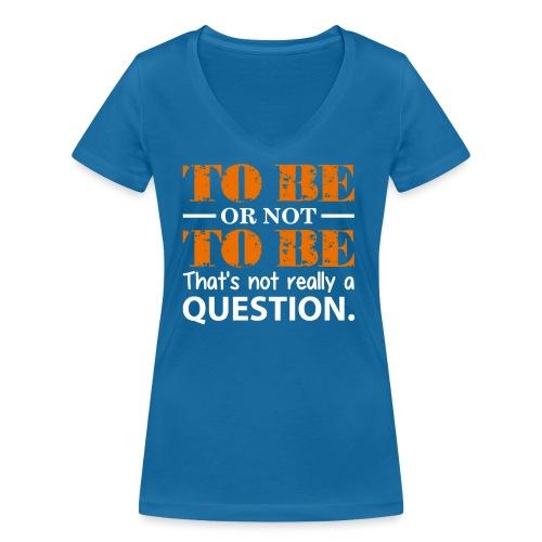 To be or not to be - Økologisk T-skjorte med V-hals for kvinner fra Stanley & Stella