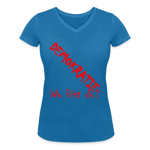 DEMOKRATIE? Wo bist du? - Frauen Bio-T-Shirt mit V-Ausschnitt von Stanley & Stella
