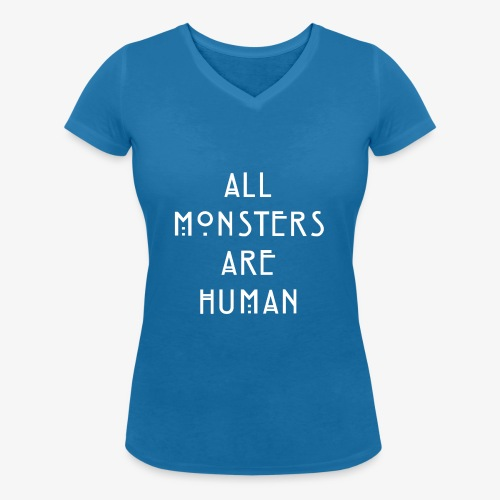 All Monsters Are Human - T-shirt bio col V Stanley & Stella Femme