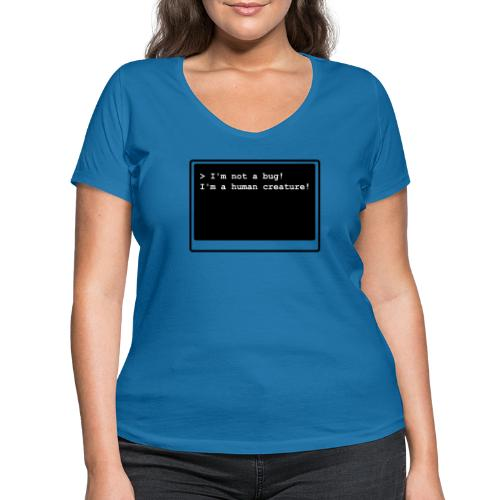 I'm not a bug! I'm a human creature! - Frauen Bio-T-Shirt mit V-Ausschnitt von Stanley & Stella