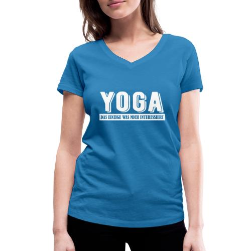 Yoga - das einzige was mich interessiert. - Frauen Bio-T-Shirt mit V-Ausschnitt von Stanley & Stella