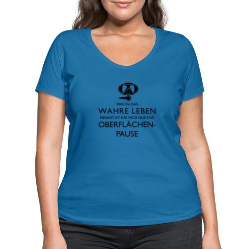 Das Wahre Leben? Nur Oberflächenpause! - Frauen Bio-T-Shirt mit V-Ausschnitt von Stanley & Stella