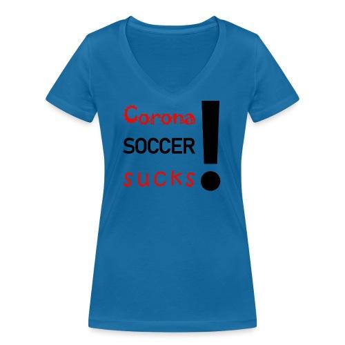 Corona Soccer sucks - Frauen Bio-T-Shirt mit V-Ausschnitt von Stanley & Stella