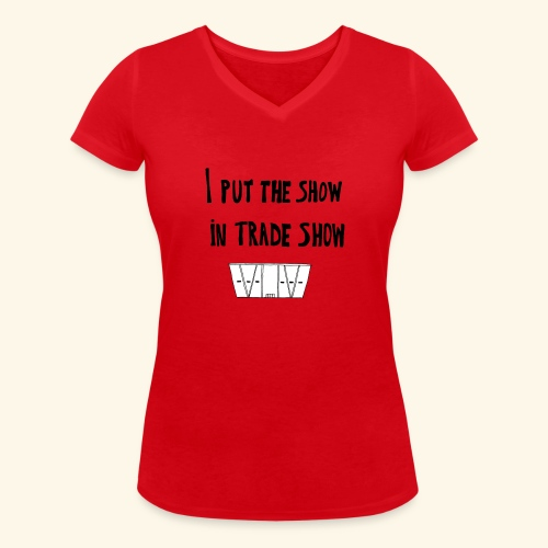 I put the show in trade show - T-shirt bio col V Stanley & Stella Femme