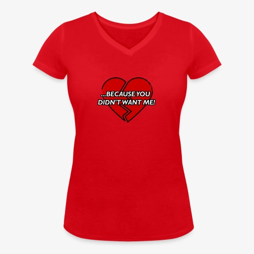 Because You Did not Want Me! - Women's Organic V-Neck T-Shirt by Stanley & Stella
