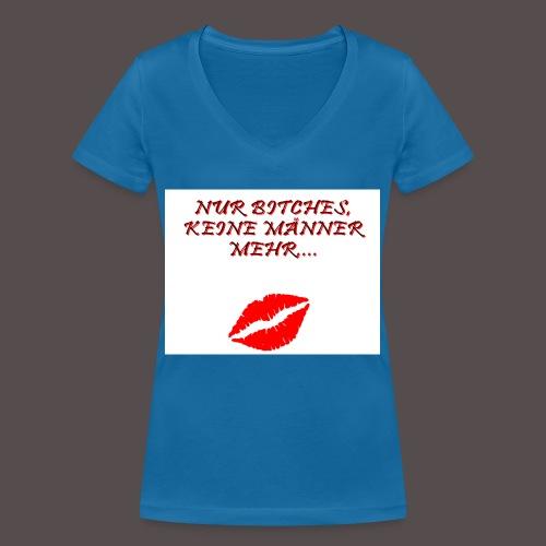 NUR BITCHES, KEINE MÄNNER MEHR... - Frauen Bio-T-Shirt mit V-Ausschnitt von Stanley & Stella
