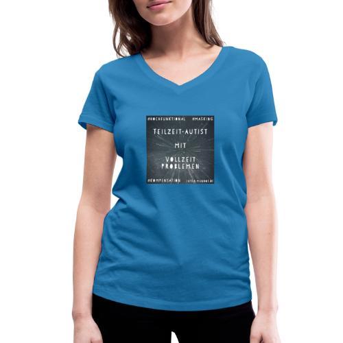 Teilzeit Autist mit Vollzeit Problemen - Frauen Bio-T-Shirt mit V-Ausschnitt von Stanley & Stella