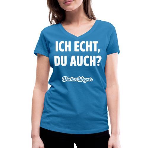 Ich echt, du auch? - Frauen Bio-T-Shirt mit V-Ausschnitt von Stanley & Stella