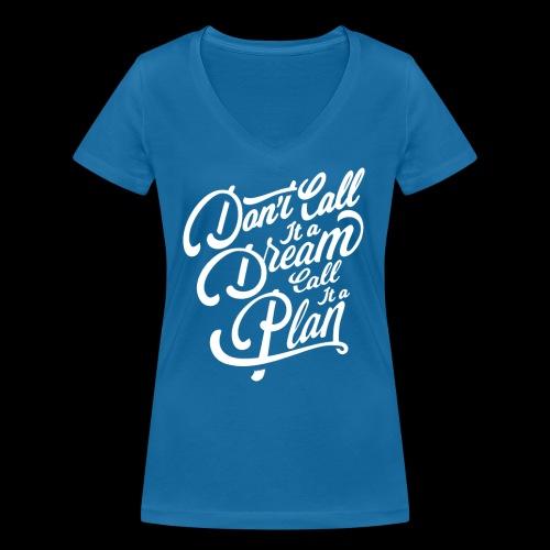 Don t Call it A Dream - Frauen Bio-T-Shirt mit V-Ausschnitt von Stanley & Stella