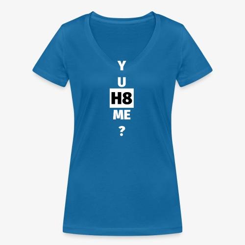 YU H8 ME bright - Women's Organic V-Neck T-Shirt by Stanley & Stella