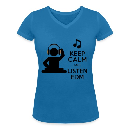 keep calm and listen edm - Women's Organic V-Neck T-Shirt by Stanley & Stella
