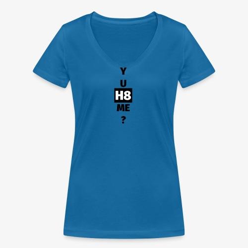 YU H8 ME dark - Women's Organic V-Neck T-Shirt by Stanley & Stella