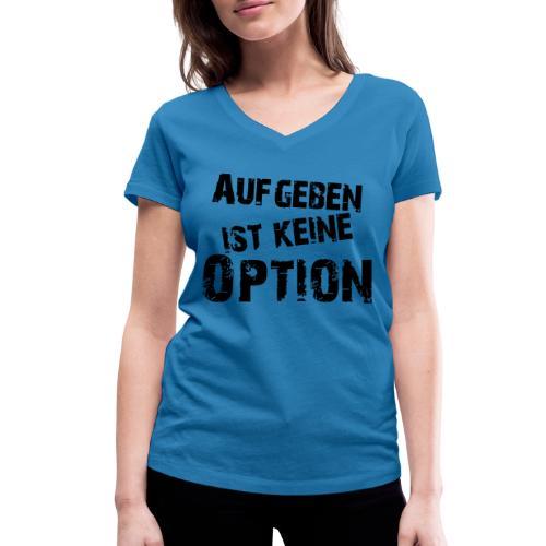 Aufgeben ist keine Option - Frauen Bio-T-Shirt mit V-Ausschnitt von Stanley & Stella