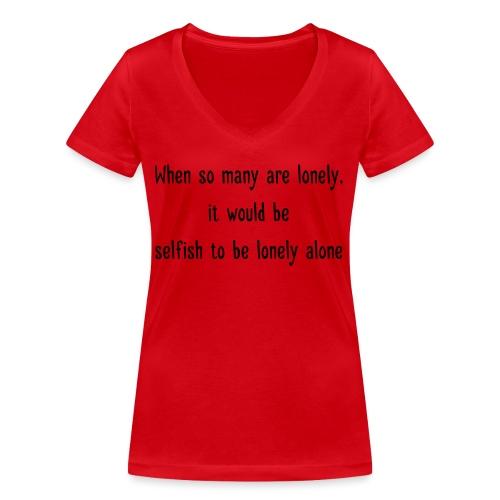 Selfish to be lonely alone - Stanley & Stellan naisten v-aukkoinen luomu-T-paita