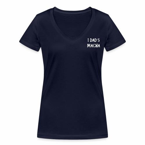 I dad´s macha - Frauen Bio-T-Shirt mit V-Ausschnitt von Stanley & Stella