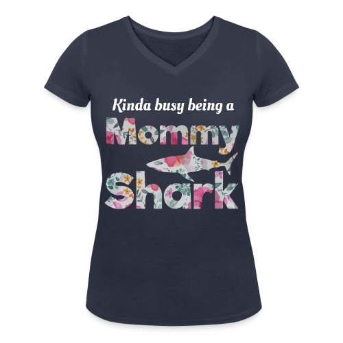 Kinda busy being a mommy shark - Women's Organic V-Neck T-Shirt by Stanley & Stella