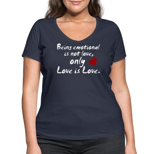 Being emotional is not love, only love is love. - Frauen Bio-T-Shirt mit V-Ausschnitt von Stanley & Stella