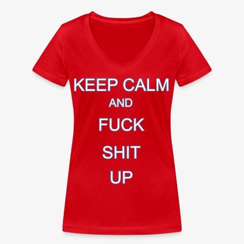 Keep Calm and Fuck Shit Up - T-shirt ecologica da donna con scollo a V di Stanley & Stella
