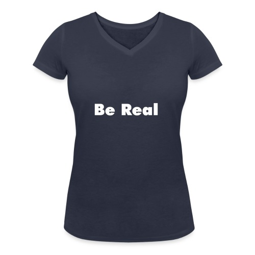 Be Real knows - Women's Organic V-Neck T-Shirt by Stanley & Stella