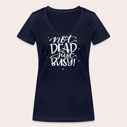 Not DEAD Just BUSY! - Frauen Bio-T-Shirt mit V-Ausschnitt von Stanley & Stella