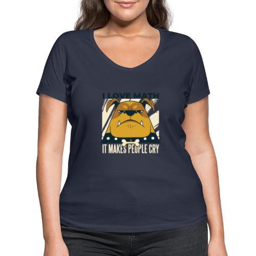 I love math it makes people cry Böser Hund - Frauen Bio-T-Shirt mit V-Ausschnitt von Stanley & Stella