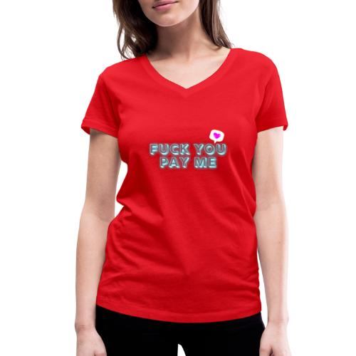 Fuck you pay me - Ekologiczna koszulka damska z dekoltem w serek Stanley & Stella