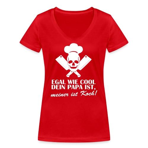 Egal wie cool Dein Papa ist, meiner ist Koch - Frauen Bio-T-Shirt mit V-Ausschnitt von Stanley & Stella